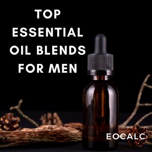 Top Essential Oil Blends For Men